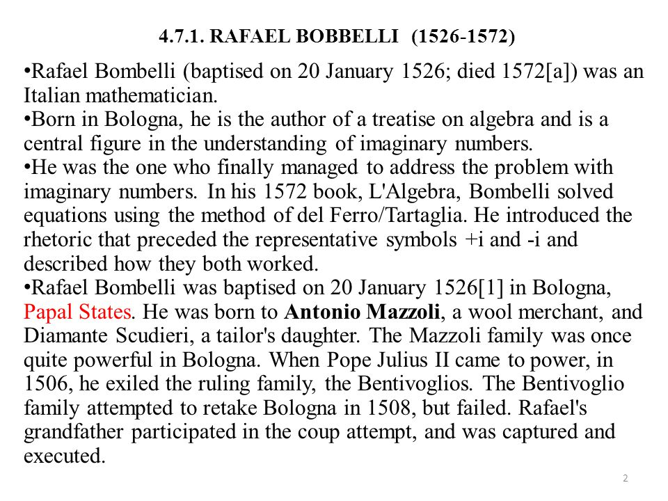 4.7.1. RAFAEL BOBBELLI (1526-1572) Rafael Bombelli (baptised on 20 January 1526; died 1572[a]) was an Italian mathematician.